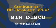 Configurar Impresora HP DeskJet 2132 sin disco