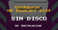 Configurar Impresora HP DeskJet 2134 sin disco