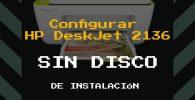 Configurar Impresora HP DeskJet 2136 sin disco